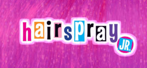 Hairspray Jr. @ Harry and Jeanette Weinberg Theatre | Scranton | Pennsylvania | United States