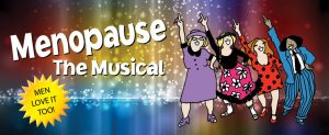 "Broadway Theatre League presents ""Menopause The Musical"" @ Harry and Jeanette Weinberg Memorial Theatre 